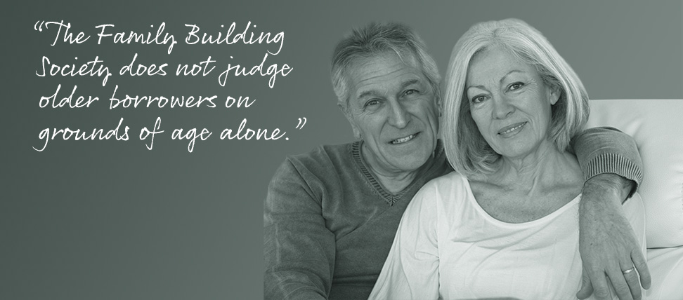 """""""The family Building Society does not judge older borrowers on grounds of age alone."""""""