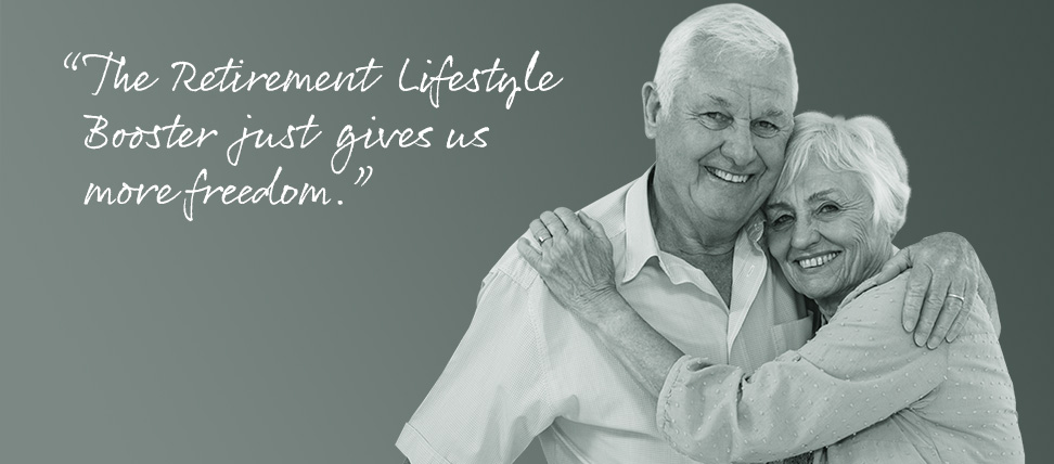 """""""The Retirement Lifestyle Booster just gives us more freedom"""""""
